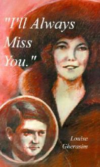 I'll Always Miss You - Louise Gherasim