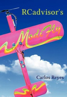 RCadvisor's ModiFly: Design and Build From Scratch Your Own Modern Flying Model Airplane In One Day for Just $5 - Carlos Reyes