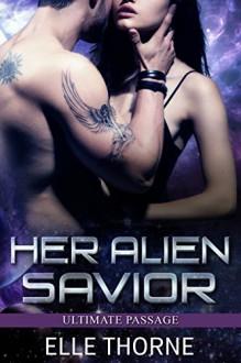 Her Alien Savior (Ultimate Passage Book 1) - Elle Thorne