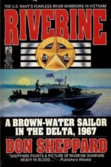 Riverine: A Brown Water Sailor in the Delta,1967 - Don Sheppard