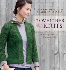 November Knits: Inspired Designs for Changing Seasons - Kate Gagnon Osborn, Courtney Kelley