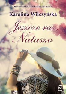 Jeszcze raz, Nataszo - Karolina Wilczyńska