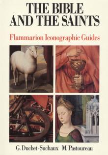 The Bible and the Saints (Flammarion Iconographic Guides) - G. Duchet-Suchaux