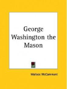 George Washington the Mason - Wallace McCammant