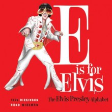 E is for Elvis: The Elvis Presley Alphabet - Jennie Ivey, Ron Wireman Jr., W. Calvin Dickinson, Lisa W. Rand