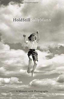 Hold Still: A Memoir with Photographs - Sally Mann