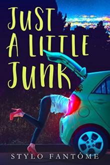 Just A Little Junk - Stylo Fantome