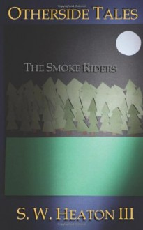 Otherside Tales: The Smoke Riders - S. W. Heaton III