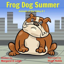 Frog Dog Summer: Animals of the Valley, Book 1 - Margaret Eleanor Leigh, Hugh Noble