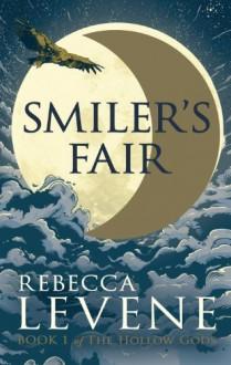Smiler's Fair (The Hollow Gods) by Levene, Rebecca (2014) Hardcover - Rebecca Levene