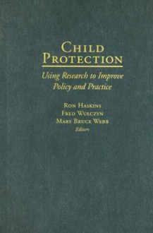 Child Protection: Using Research to Improve Policy and Practice - Ron Haskins, Fred Wulczyn, Mary Webb