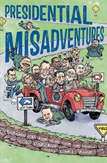 Presidential Misadventures: Poems That Poke Fun at the Man in Charge - Bob Raczka, Dan E. Burr