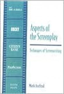 Aspects of the Screenplay: Techniques of Screenwriting - Mark Axelrod