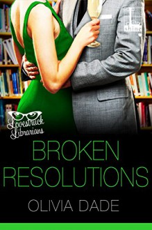 Broken Resolutions (Lovestruck Librarians) - Olivia Dade