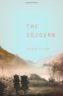 The Sojourn - Andrew Krivak