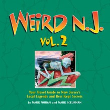 Weird N.J. Volume 2: Your Travel Guide to New Jersey's Local Legends and Best Kept Secrets - Mark Moran, Mark Sceurman