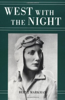 West with the Night - Beryl Markham