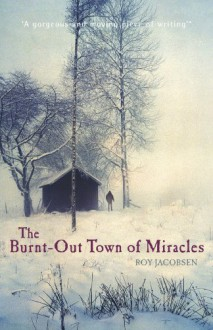 The Burnt-Out Town of Miracles - Roy Jacobsen