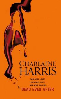 Dead Ever After: A True Blood Novel - Charlaine Harris