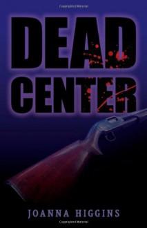 Dead Center - Joanna Higgins