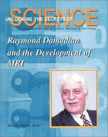 Raymond Damadian and the Development of MRI (Unlocking the Secrets of Science) (Unlocking the Secrets of Science) - Marylou Morano Kjelle, Marylou Kielle