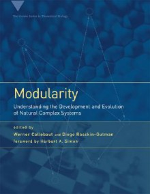 Modularity: Understanding the Development and Evolution of Natural Complex Systems (Vienna Series in Theoretical Biology) - Werner Callebaut