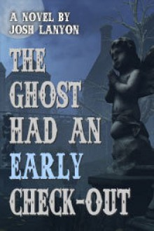 The Ghost Had an Early Check-Out - Josh Lanyon