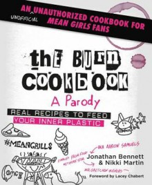 The Burn Cookbook: An Unofficial Unauthorized Cookbook for Mean Girls Fans - Jonathan Bennett