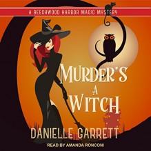 Murder's a Witch: Beechwood Harbor Magic Mysteries Series, Book 1 - Danielle Garrett,Tantor Audio,Amanda Ronconi