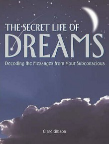The Secret Life of Dreams - Claire Gibson