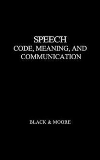Speech: Code, Meaning, and Communication - John Black