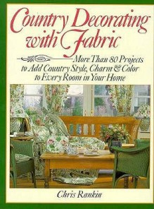 Country Decorating with Fabric - Sterling Publishing Company, Inc., Sterling Publishing Company Staff, Sterling Publishing Company, Inc.
