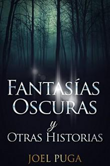 Fantasías Oscuras y Otras Historias (Spanish Edition) - Joel Puga
