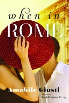 When in Rome - Amabile Giusti, Sarah Christine Varney