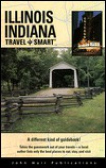 Travel Smart Guidebooks: Illinois & Indiana (Travel Smart Guidebooks) - Robin Neal Kaler, Eric T. Wilson