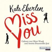 Miss you - Kate Eberlen, Annina Braunmiller-Jest, Oliver Wnuk, Deutschland Random House Audio