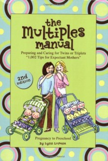 The Multiples Manual: Preparing and Caring for Twins or Triplets - Lynn Lorenz, Shelley Dieterichs