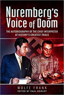 Nuremberg's Voice of Doom: The Autobiography of the Chief Interpreter at History's Greatest Trials - Wolfe Frank,Paul Hooley