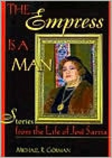 The Empress Is a Man: Stories from the Life of Jose Sarria - Michael Robert Gorman