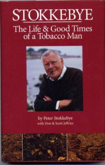 Stokkebye: The Life &Amp; Good Times Of A Tobacco Man - Peter Stokkebye, Don Jeffries