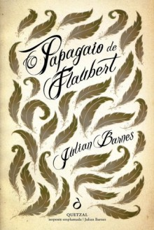 O Papagaio de Flaubert - Julian Barnes, Ana Maria Amador