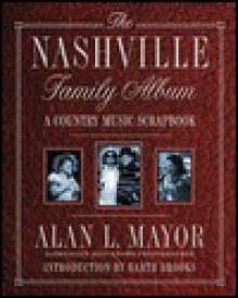 The Nashville Family Album: A Country Music Scrapbook - Alan L. Mayor