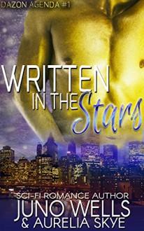 Written In The Stars: (Scifi BBW BWWM Romance) (Dazon Agenda Book 1) - Kit Tunstall, Juno Wells, Aurelia Skye
