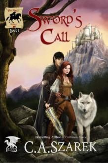 Sword's Call: Volume 1 (King's Riders Book One) - C.A. Szarek