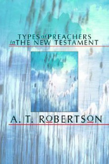 Types Of Preachers In The New Testament - A.T. Robertson