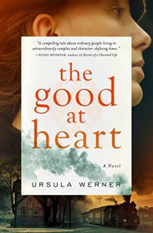 The Good at Heart: A Novel - Ursula Werner