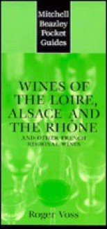 Mitchell Beazley Pocket Guide: Wines of the Loire: Alsace and the Rhone; And Other French Regional Wines - Roger Voss