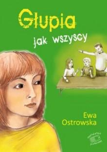 Głupia jak wszyscy - Ewa Ostrowska