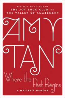 Where the Past Begins: A Writer's Memoir - Amy Tan