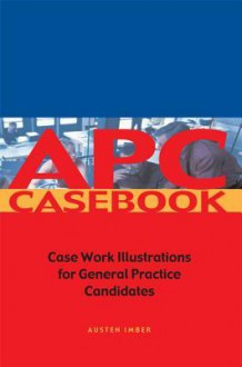 Apc Case Book: Casework Illustrations for General Practice Candidates - Austen Imber